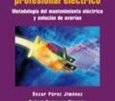 leer COMO SER UN BUEN PROFESIONAL ELECTRICO: METODOLOGIA DEL MANTENIMI ENTO ELECTRICO Y SOLUCION DE AVERIAS gratis online