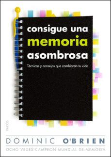 leer CONSIGUE UNA MEMORIA ASOMBROSA: TECNICAS Y CONSEJOS QUE CAMBIARAN TU VIDA gratis online