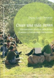 leer CREAR UNA VIDA JUNTOS: HERRAMIENTAS PRACTICAS PARA FORMAR ECOALDE AS Y COMUNIDADES INTENCIONALES gratis online