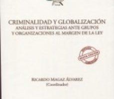 leer CRIMINALIDAD Y GLOBALIZACION. ANALISIS Y ESTRATEGIAS ANTE GRUPOS Y ORGANIZACIONES AL MARGEN DE LA LEY gratis online