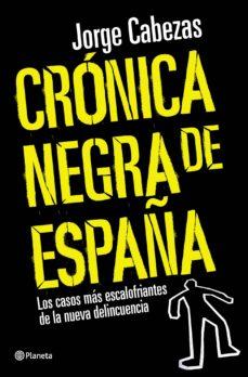leer CRONICA NEGRA DE ESPAÑA: LOS CASOS MAS ESCALOFRIANTES DE LA NUEVA DELICUENCIA gratis online