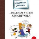 leer CUADERNO PRACTICO PARA EDUCAR A TU HIJO SIN GRITARLE gratis online