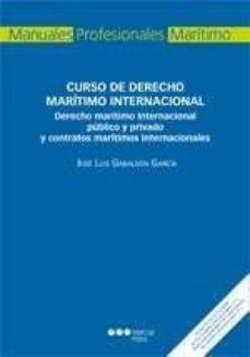 leer CURSO DE DERECHO MARITIMO INTERNACIONAL: DERECHO MARITIMO INTERNA CIONAL PUBLICO Y PRIVADO Y CONTRATOS MARITIMOS INTERNACIONALES gratis online