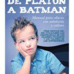 leer DE PLATON A BATMAN: MANUAL PARA EDUCAR CON SABIDURIA Y VALORES gratis online
