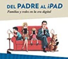 leer DEL PADRE AL IPAD: FAMILIAS Y REDES EN LA ERA DIGITAL gratis online