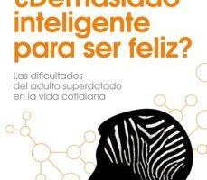 leer ¿DEMASIADO INTELIGENTE PARA SER FELIZ? gratis online