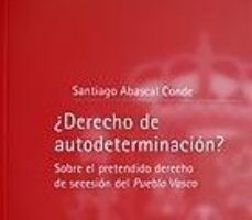 leer ¿DERECHO DE AUTODETERMINACION? SOBRE EL PRETENDIDO DERECHO DE SEC ESION DEL PUEBLO VASCO gratis online