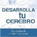 leer DESARROLLA TU CEREBRO: LA CIENCIA DE CAMBIAR TU MENTE gratis online