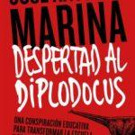 leer Â¡DESPERTAD AL DIPLODOCUS!: UNA CONSPIRACION EDUCATIVA PARA TRANSFORMAR LA ESCUELA Y TODO LO DEMAS gratis online