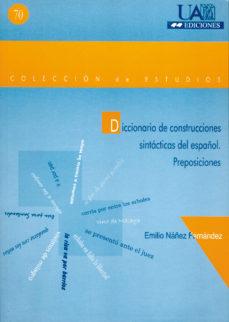 leer DICCIONARIO DE CONSTRUCCIONES SINTACTICAS DEL ESPAÑOL: PREPOSICIO NES gratis online