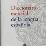 leer DICCIONARIO ESENCIAL DE LA LENGUA ESPAÃ'OLA gratis online