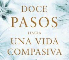 leer DOCE PASOS HACIA UNA VIDA COMPASIVA gratis online