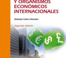 leer ECONOMIA INTERNACIONAL Y ORGANISMOS ECONOMICOS INTERNACIONALES (2ª ED.) gratis online
