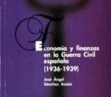 leer ECONOMIA Y FINANZAS EN LA GUERRA ACIVIL ESPAÑOLA (1936-1939) gratis online