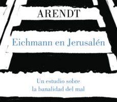 leer EICHMANN EN JERUSALEN: UN ESTUDIO SOBRE LA BANALIDAD DEL MAL gratis online