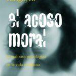 leer EL ACOSO MORAL: EL MALTRATO PSICOLOGICO EN LA VIDA COTIDIANA gratis online