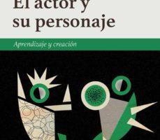 leer EL ACTOR Y SU PERSONAJE: APRENDIZAJE Y CREACION gratis online
