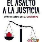 leer EL ASALTO A LA JUSTICIA: LA ULTIMA BARRERA ANTE EL TOTALITARISMO gratis online