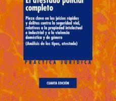 leer EL ATESTADO POLICIAL COMPLETO : PIEZA CLAVE EN LOS JUICIOS RAPIDOS Y DELITOS CONTRA LA SEGURIDAD VIAL