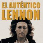 leer EL AUTENTICO LENNON: LO QUE NUNCA SE DIJO: HISTORIA DE VIDA DE JO HN LENNON Y DE LOS BEATLES