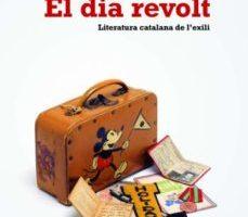 leer EL DIA REVOLT: LITERATURA CATALANA DE L EXILI gratis online