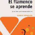 leer EL FLAMENCO SE APRENDE: TEORIA Y DIDACTICA DE LA ENSEÃ'ANZA DEL FL AMENCO gratis online