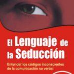 leer EL LENGUAJE DE LA SEDUCCION: ENTENDER LOS CODIGOS INCONSCIENTES D E LA COMUNICACION NO VERBAL gratis online