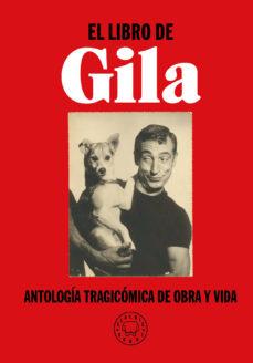 leer EL LIBRO DE GILA: ANTOLOGIA TRAGICOMICA DE OBRA Y VIDA gratis online