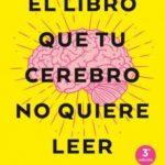 leer EL LIBRO QUE TU CEREBRO NO QUIERE LEER gratis online
