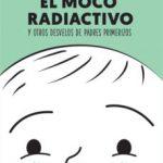 leer EL MOCO RADIACTIVO Y OTROS DESVELOS DE PADRES PRIMERIZOS gratis online