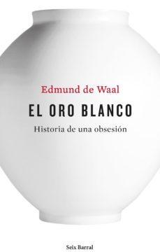 leer EL ORO BLANCO: HISTORIA DE UNA OBSESION gratis online