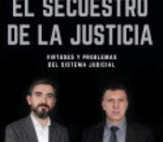 leer EL SECUESTRO DE LA JUSTICIA: VIRTUDES Y PROBLEMAS DEL SISTEMA JUDICIAL gratis online