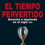 leer EL TIEMPO PERVERTIDO: DERECHA E IZQUIERDA EN EL SIGLO XXI gratis online