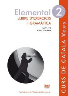 leer ELEMENTAL 2 VEUS EXERCICIS I GRAMATICA gratis online