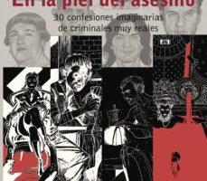 leer EN LA PIEL DEL ASESINO. 30 CONFESIONES IMAGINARIAS DE CRIMINALES MUY REALES gratis online