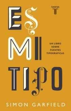 leer ES MI TIPO: UN LIBRO SOBRE FUENTES TIPOGRAFICAS gratis online