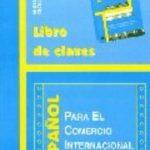 leer ESPAÃ'OL PARA EL COMERCIO INTERNACIONAL: LIBRO DE CLAVES gratis online
