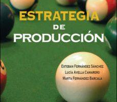 leer ESTRATEGIA DE PRODUCCION (2ª ED.) gratis online