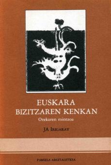 leer EUSKARA BIZITZAREN KENKAN: OREKAREN MINTZOA gratis online