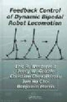 leer FEEDBACK CONTROL OF DYNAMIC BIPEDAL ROBOT LOCOMOTION gratis online