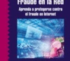 leer FRAUDE EN LA RED: APRENDA A PROTEGERSE CONTRA EL FRAUDE EN INTERN ET gratis online