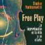 leer FREE PLAY: LA IMPROVISACION EN LA VIDA Y EN EL ARTE gratis online