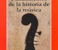 leer FUNDAMENTOS DE LA HISTORIA DE LA MUSICA gratis online