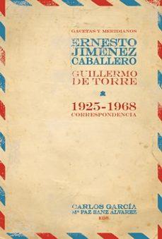 leer GACETAS Y MERIDIANOS: CORRESPONDENCIA ERNESTO GIMENEZ CABALLERO / GUILLERMO DE TORRE gratis online