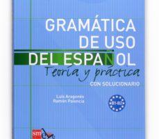 leer GRAMATICA DE USO DEL ESPAÑOL B1-B2: TEORIA Y PRACTICA CON SOLUCIO NARIO gratis online