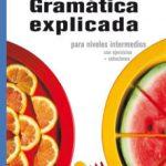 leer GRAMATICA EXPLICADA PARA NIVELES INTERMEDIOS CON EJERCICIOS + SOLUCIONES gratis online