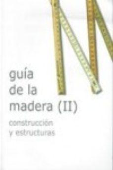 leer GUIA DE LA MADERA  CONSTRUCCION Y ESTRUCTURAS gratis online