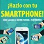 leer HAZLO CON TU SMARTPHONE!: COMO SACARLE EL MAXIMO PARTIDO A TU DISPOSITIVO gratis online