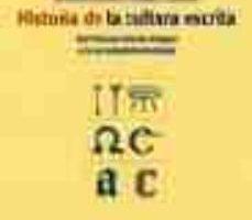 leer HISTORIA DE LA CULTURA ESCRITA: DEL PROXIMO ORIENTE ANTIGUO A LA SOCIEDAD INFORMATIZADA gratis online