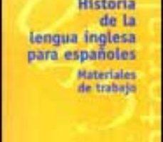 leer HISTORIA DE LA LENGUA INGLESA PARA ESPAÑOLES: MATERIALES DE TRABA JO gratis online